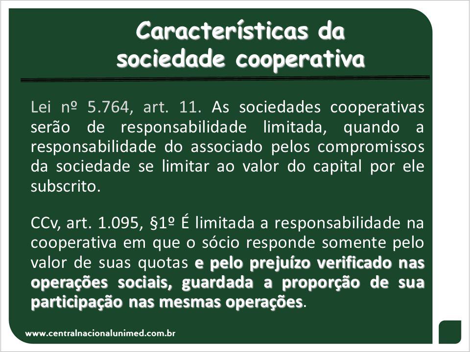 Características da sociedade cooperativa Lei nº 5.764, art. 11. As sociedades cooperativas serão de responsabilidade limitada, quando a responsabilida