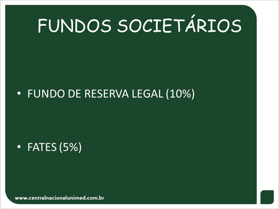 FUNDOS SOCIETÁRIOS • FUNDO DE RESERVA LEGAL (10%) • FATES (5%)