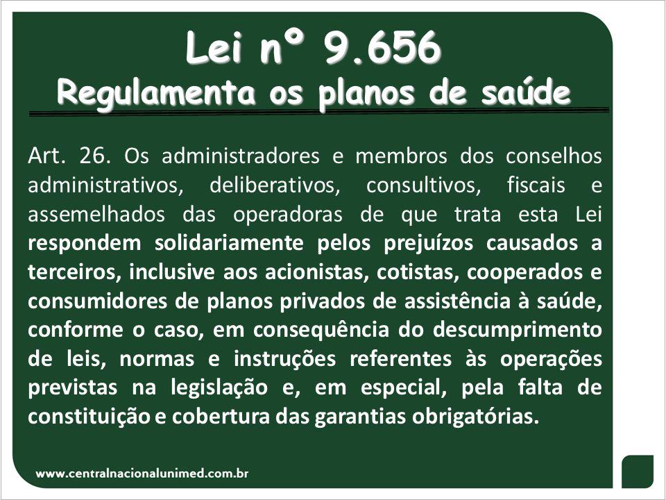Lei nº 9.656 Regulamenta os planos de saúde Art. 26. Os administradores e membros dos conselhos administrativos, deliberativos, consultivos, fiscais e