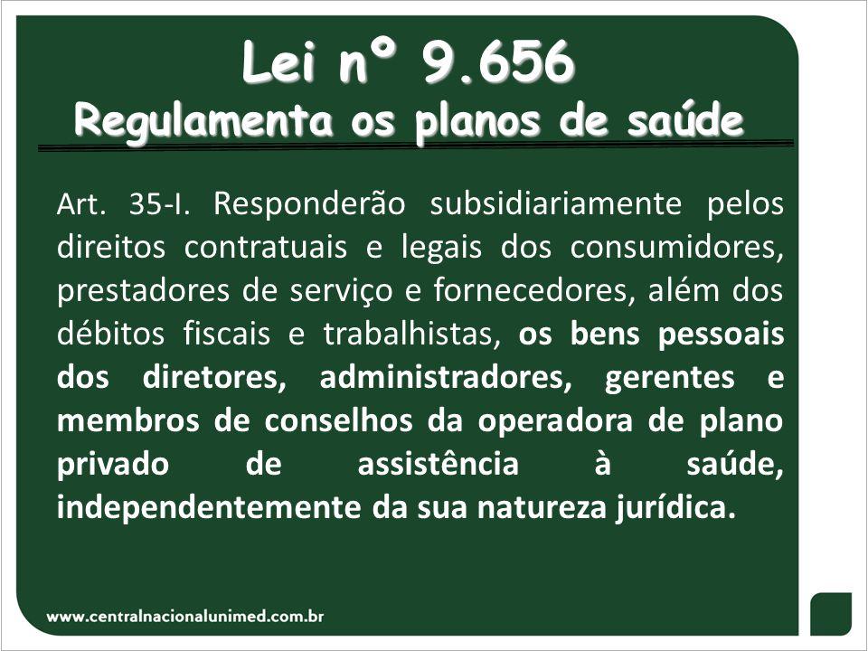 Lei nº 9.656 Regulamenta os planos de saúde Art. 35-I. Responderão subsidiariamente pelos direitos contratuais e legais dos consumidores, prestadores