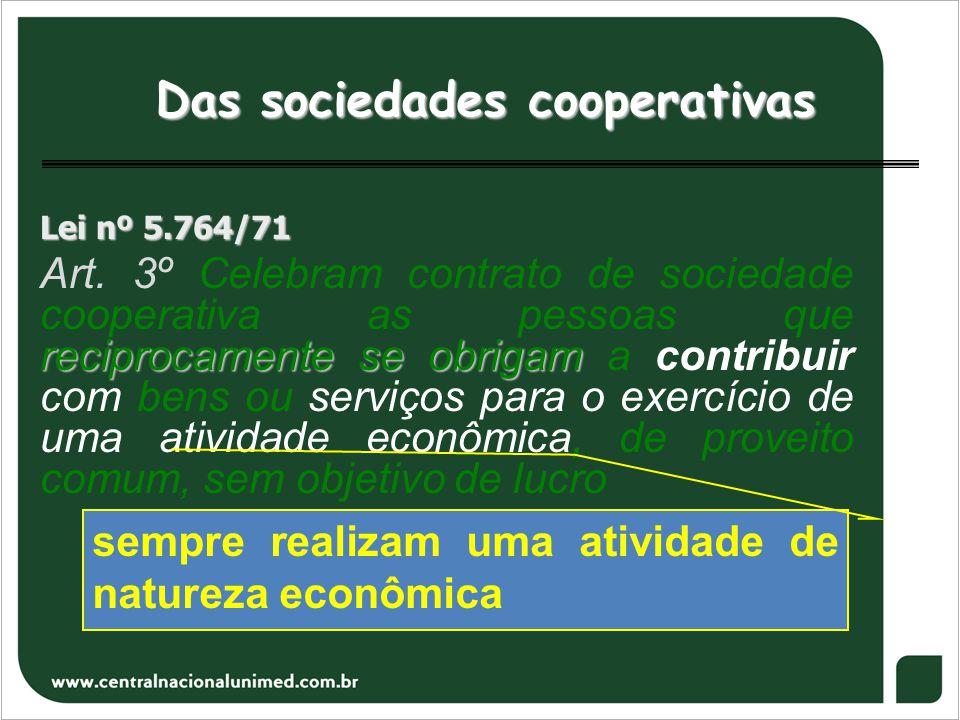 Das sociedades cooperativas Lei nº 5.764/71 reciprocamente se obrigam Art. 3º Celebram contrato de sociedade cooperativa as pessoas que reciprocamente