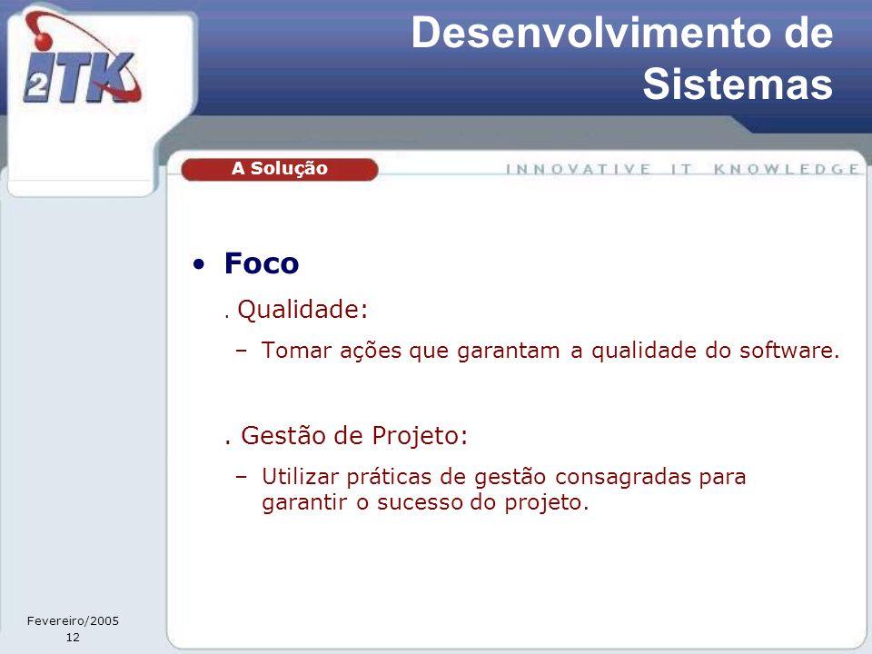 Fevereiro/2005 12 •Foco. Qualidade: –Tomar ações que garantam a qualidade do software..