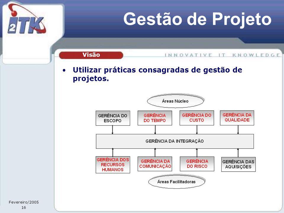 Fevereiro/2005 16 Gestão de Projeto •Utilizar práticas consagradas de gestão de projetos. Visão