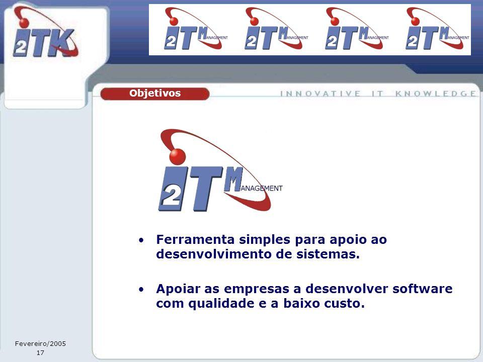 Fevereiro/2005 17 •Ferramenta simples para apoio ao desenvolvimento de sistemas.