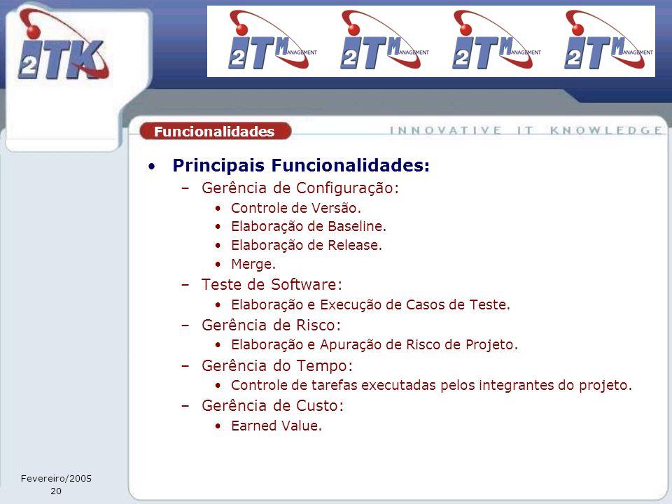 Fevereiro/2005 20 •Principais Funcionalidades: –Gerência de Configuração: •Controle de Versão.