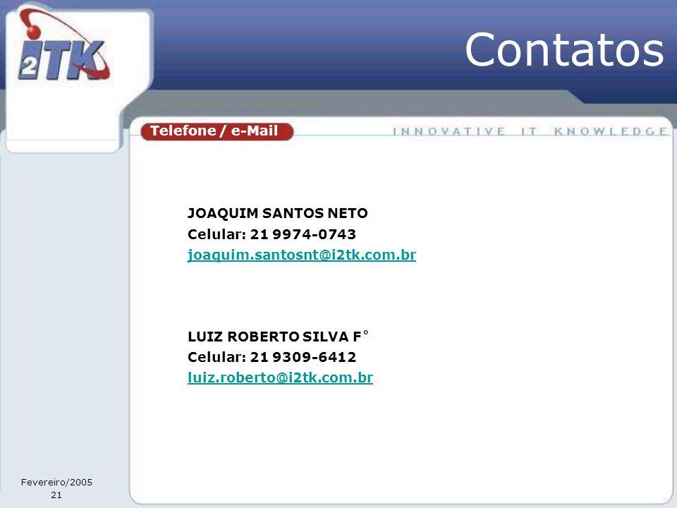 Fevereiro/2005 21 Telefone / e-Mail JOAQUIM SANTOS NETO Celular: 21 9974-0743 joaquim.santosnt@i2tk.com.br LUIZ ROBERTO SILVA F˚ Celular: 21 9309-6412 luiz.roberto@i2tk.com.br Contatos