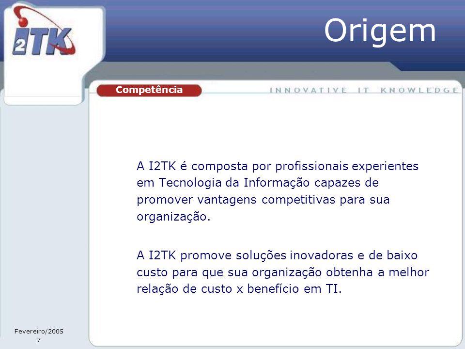 Fevereiro/2005 7 A I2TK é composta por profissionais experientes em Tecnologia da Informação capazes de promover vantagens competitivas para sua organização.