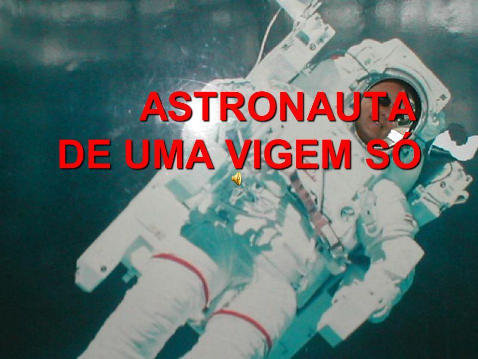 ASTRONAUTA DE UMA VIGEM SÓ ASTRONAUTA DE UMA VIGEM SÓ