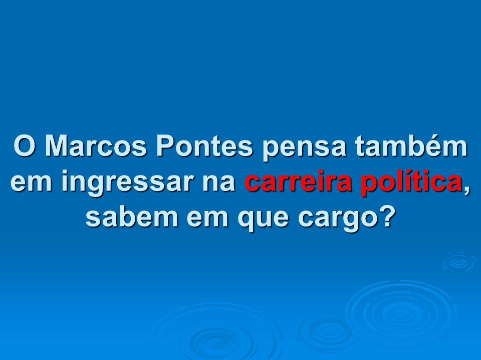 O Marcos Pontes pensa também em ingressar na carreira política, sabem em que cargo?