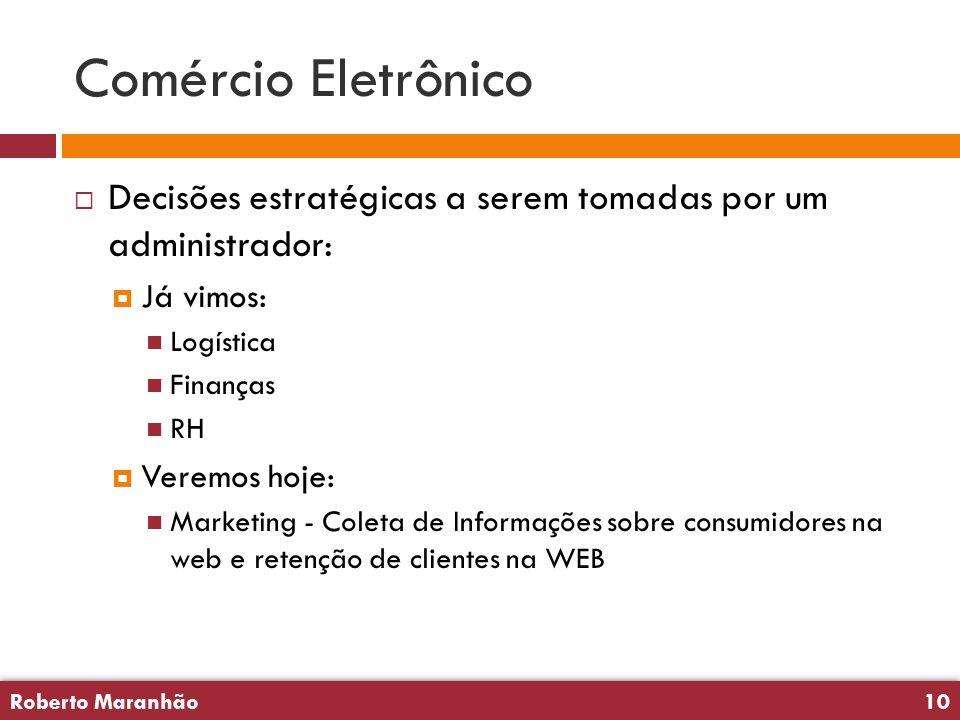 Roberto Maranhão10 Roberto Maranhão10 Comércio Eletrônico  Decisões estratégicas a serem tomadas por um administrador:  Já vimos:  Logística  Fina