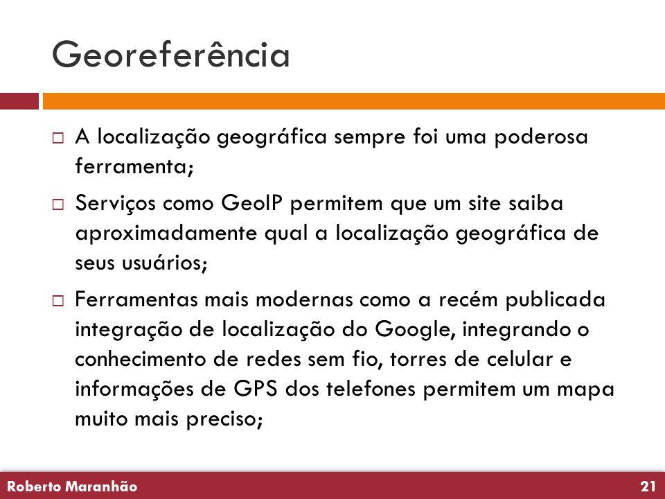 Roberto Maranhão21 Roberto Maranhão21 Georeferência  A localização geográfica sempre foi uma poderosa ferramenta;  Serviços como GeoIP permitem que