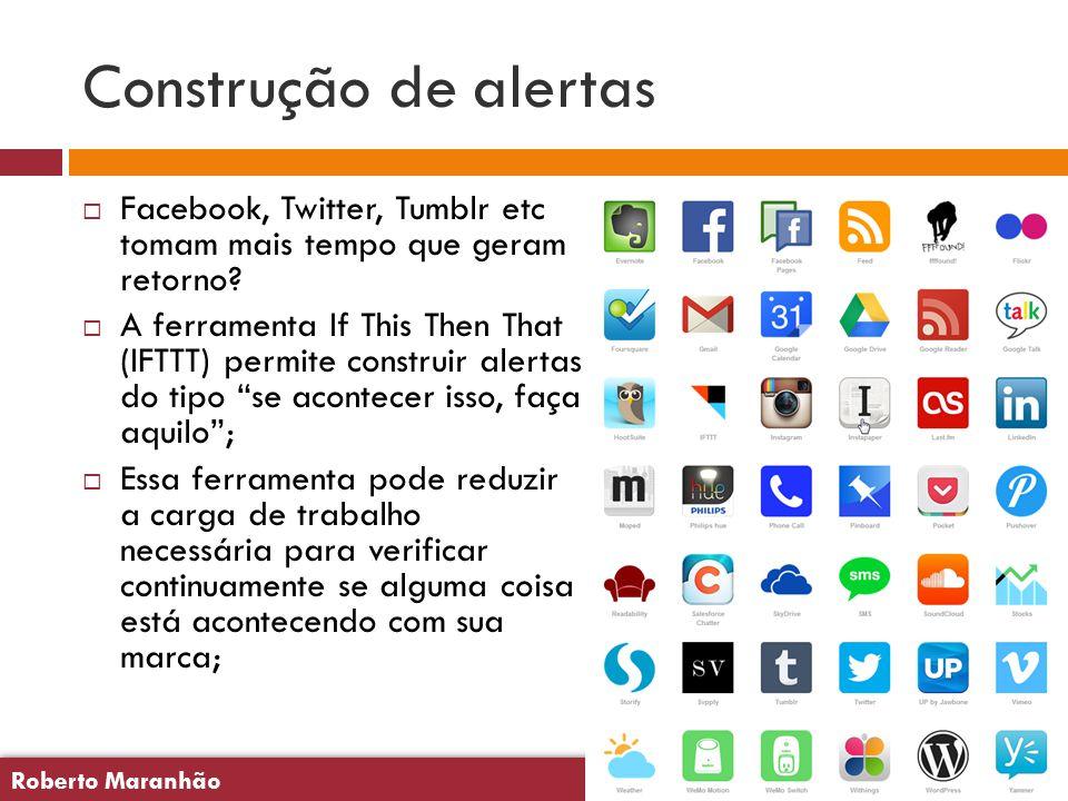 Roberto Maranhão23 Roberto Maranhão23 Construção de alertas  Facebook, Twitter, Tumblr etc tomam mais tempo que geram retorno.