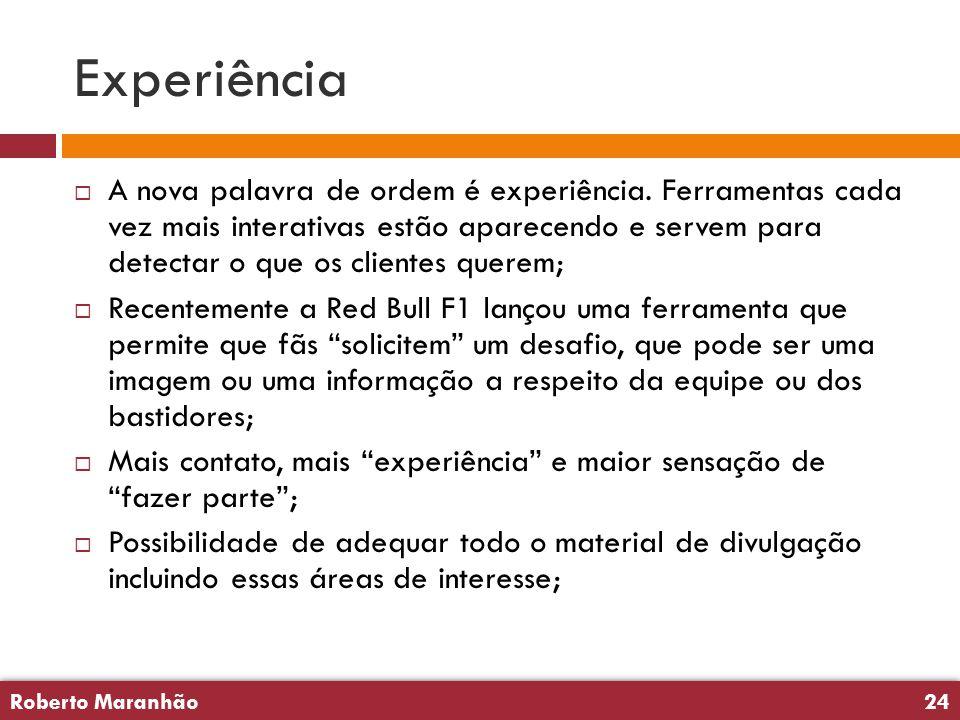 Roberto Maranhão24 Roberto Maranhão24 Experiência  A nova palavra de ordem é experiência. Ferramentas cada vez mais interativas estão aparecendo e se
