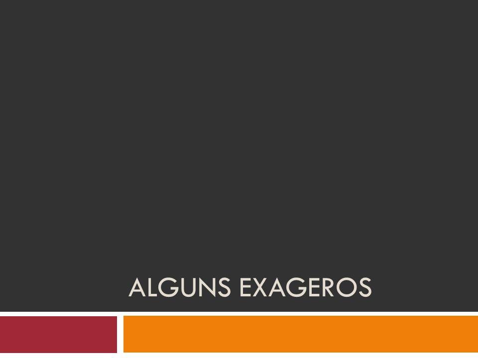 ALGUNS EXAGEROS