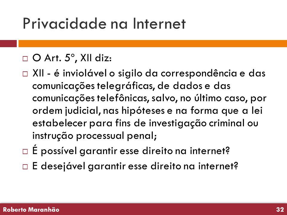 Roberto Maranhão32 Roberto Maranhão32 Privacidade na Internet  O Art. 5º, XII diz:  XII - é inviolável o sigilo da correspondência e das comunicaçõe