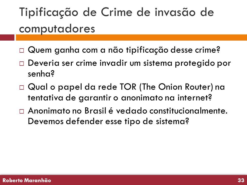 Roberto Maranhão33 Roberto Maranhão33 Tipificação de Crime de invasão de computadores  Quem ganha com a não tipificação desse crime.