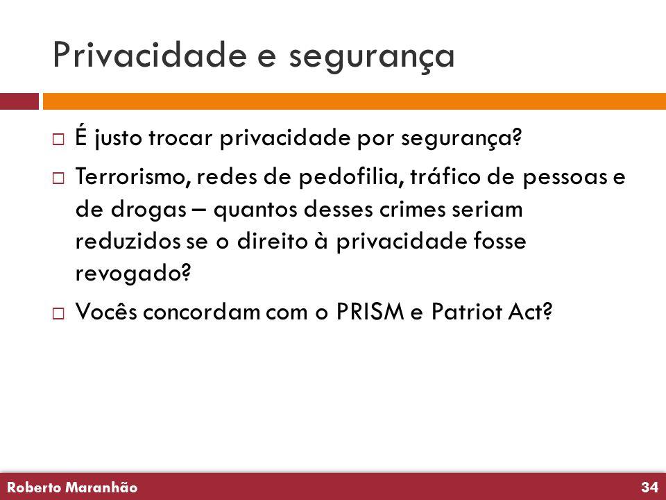 Roberto Maranhão34 Roberto Maranhão34 Privacidade e segurança  É justo trocar privacidade por segurança.