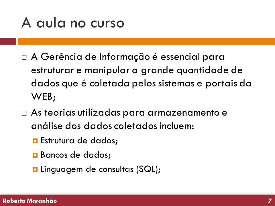 Roberto Maranhão7 Roberto Maranhão7 A aula no curso  A Gerência de Informação é essencial para estruturar e manipular a grande quantidade de dados qu