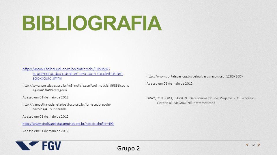 12 Grupo 2 BIBLIOGRAFIA http://www1.folha.uol.com.br/mercado/1050587- supermercados-admitem-erro-com-sacolinhas-em- sao-paulo.shtml http://www.portala