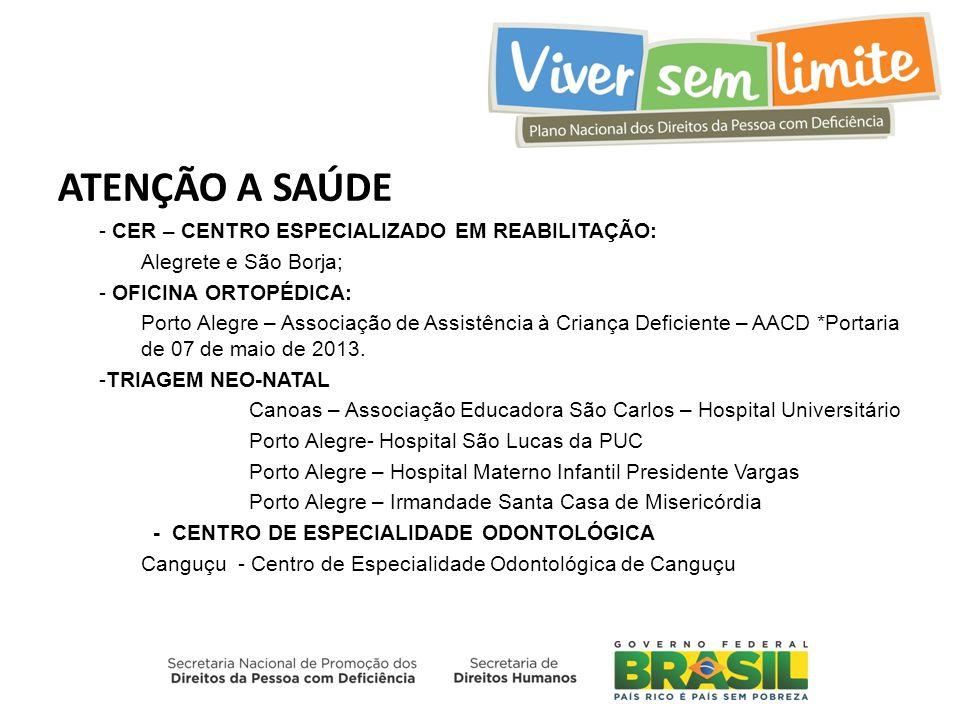 ATENÇÃO A SAÚDE - CER – CENTRO ESPECIALIZADO EM REABILITAÇÃO: Alegrete e São Borja; - OFICINA ORTOPÉDICA: Porto Alegre – Associação de Assistência à C