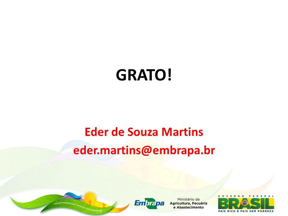 GRATO! Eder de Souza Martins eder.martins@embrapa.br