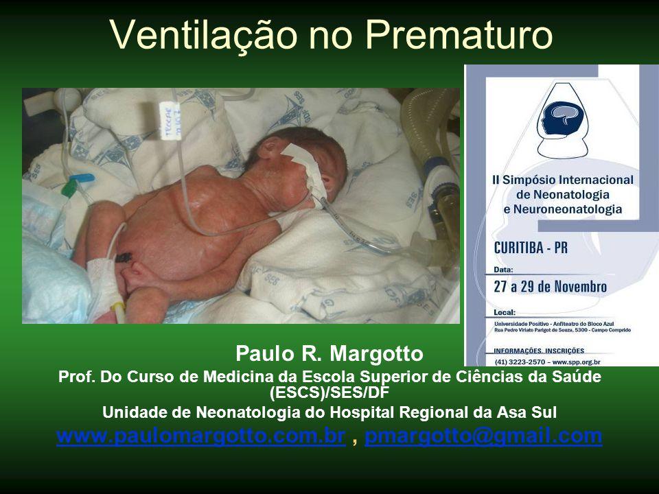 Ventilação no Prematuro Paulo R. Margotto Prof. Do Curso de Medicina da Escola Superior de Ciências da Saúde (ESCS)/SES/DF Unidade de Neonatologia do