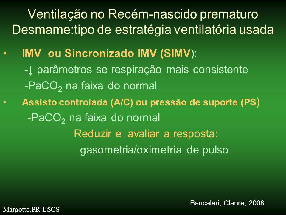 •IMV ou Sincronizado IMV (SIMV): -↓ parâmetros se respiração mais consistente -PaCO 2 na faixa do normal •Assisto controlada (A/C) ou pressão de supor