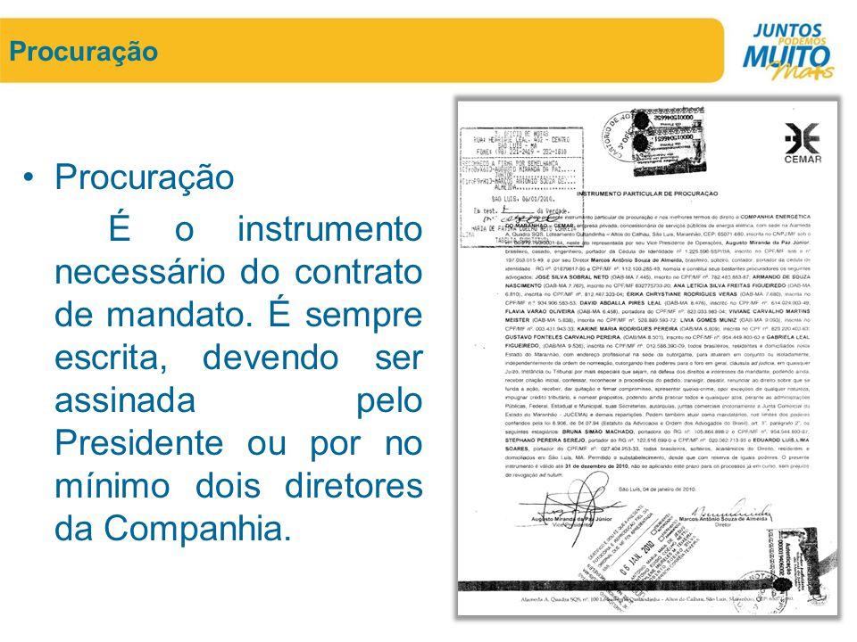 Procuração •Procuração É o instrumento necessário do contrato de mandato. É sempre escrita, devendo ser assinada pelo Presidente ou por no mínimo dois