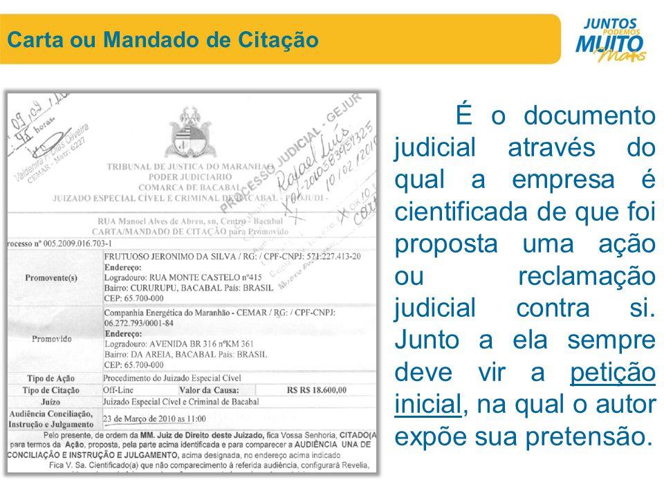 Carta ou Mandado de Citação É o documento judicial através do qual a empresa é cientificada de que foi proposta uma ação ou reclamação judicial contra