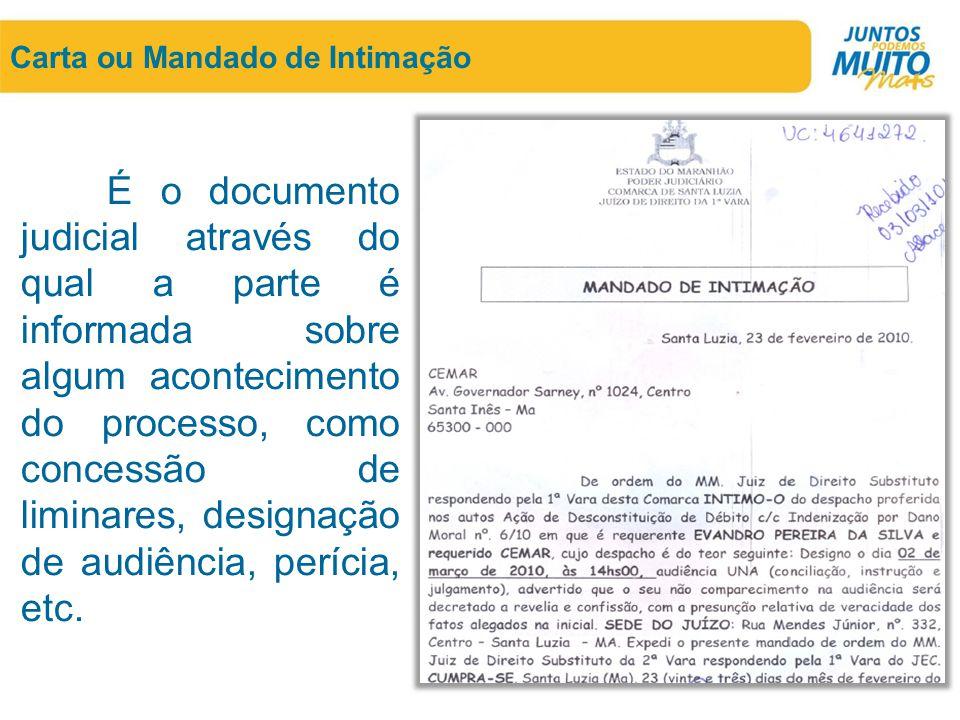 Carta ou Mandado de Intimação É o documento judicial através do qual a parte é informada sobre algum acontecimento do processo, como concessão de limi