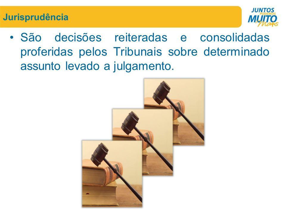 Jurisprudência •São decisões reiteradas e consolidadas proferidas pelos Tribunais sobre determinado assunto levado a julgamento.