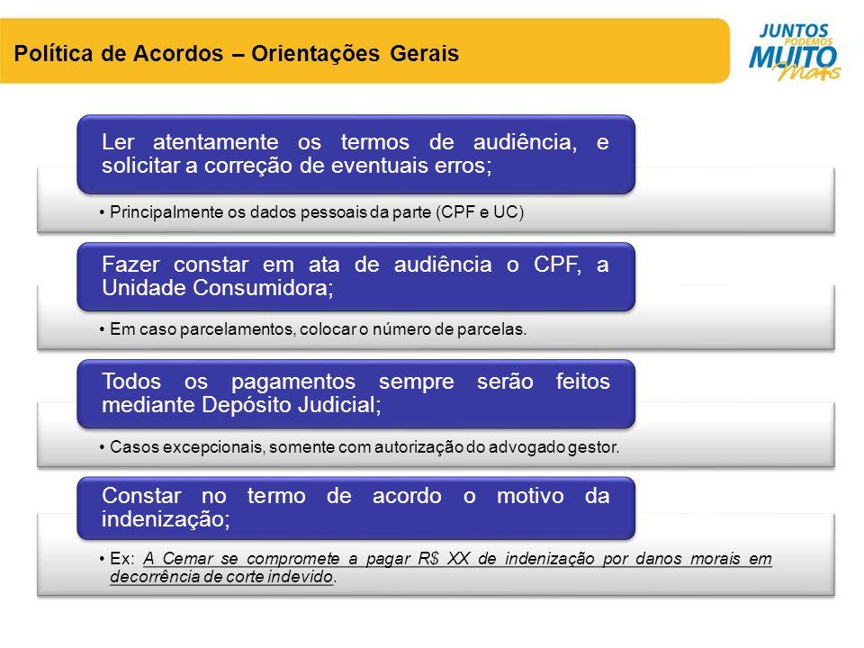 Política de Acordos – Orientações Gerais •Principalmente os dados pessoais da parte (CPF e UC) Ler atentamente os termos de audiência, e solicitar a c