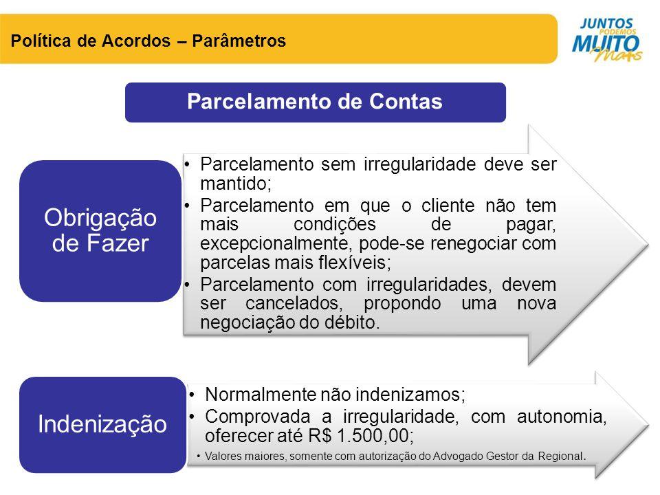 Parcelamento de Contas Política de Acordos – Parâmetros •Parcelamento sem irregularidade deve ser mantido; •Parcelamento em que o cliente não tem mais