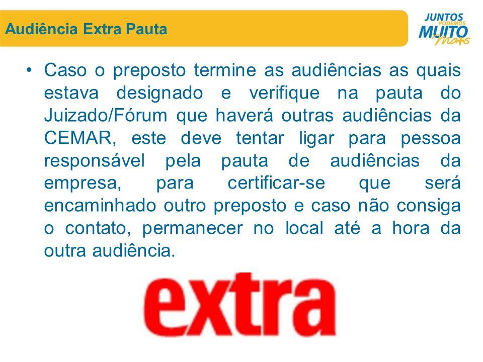Audiência Extra Pauta •Caso o preposto termine as audiências as quais estava designado e verifique na pauta do Juizado/Fórum que haverá outras audiênc