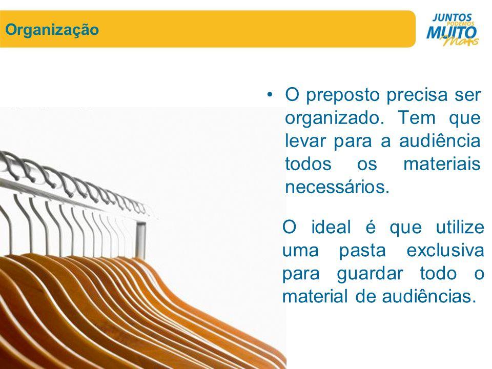 Organização •O preposto precisa ser organizado. Tem que levar para a audiência todos os materiais necessários. O ideal é que utilize uma pasta exclusi