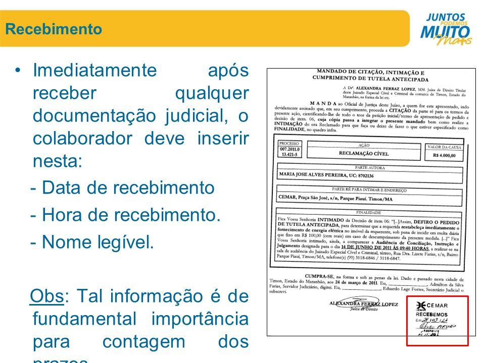 Recebimento •Imediatamente após receber qualquer documentação judicial, o colaborador deve inserir nesta: - Data de recebimento - Hora de recebimento.