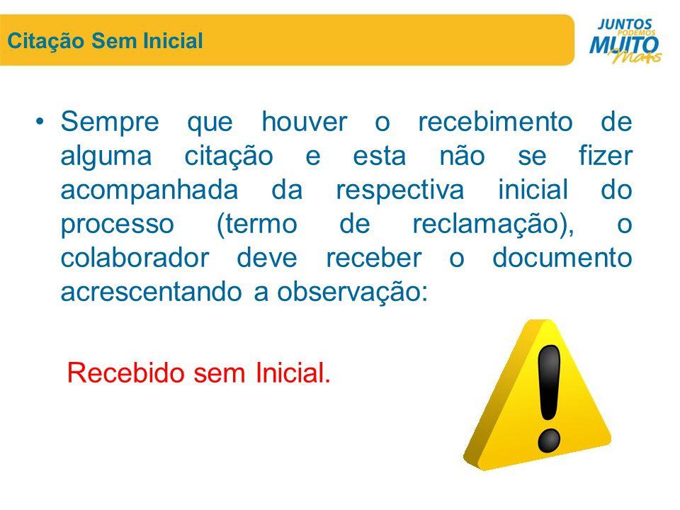 Citação Sem Inicial •Sempre que houver o recebimento de alguma citação e esta não se fizer acompanhada da respectiva inicial do processo (termo de rec
