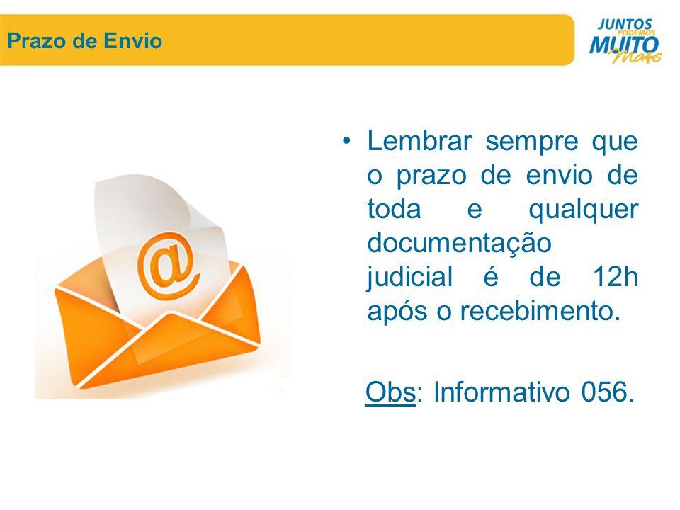 Prazo de Envio •Lembrar sempre que o prazo de envio de toda e qualquer documentação judicial é de 12h após o recebimento. Obs: Informativo 056.