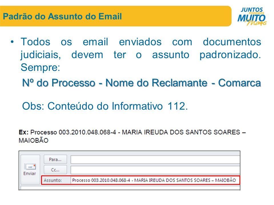 Padrão do Assunto do Email •Todos os email enviados com documentos judiciais, devem ter o assunto padronizado. Sempre: Nº do Processo - Nome do Reclam