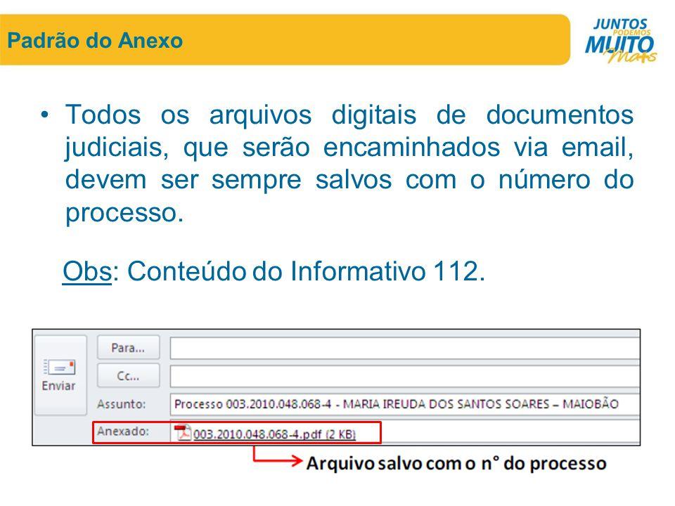 Padrão do Anexo •Todos os arquivos digitais de documentos judiciais, que serão encaminhados via email, devem ser sempre salvos com o número do process