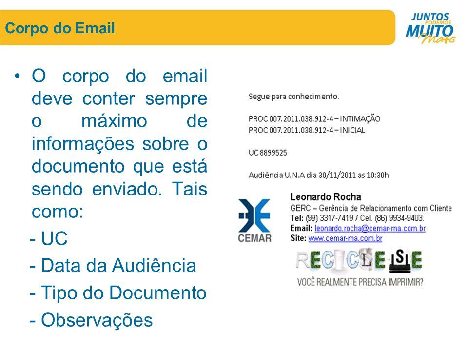 Corpo do Email •O corpo do email deve conter sempre o máximo de informações sobre o documento que está sendo enviado. Tais como: - UC - Data da Audiên