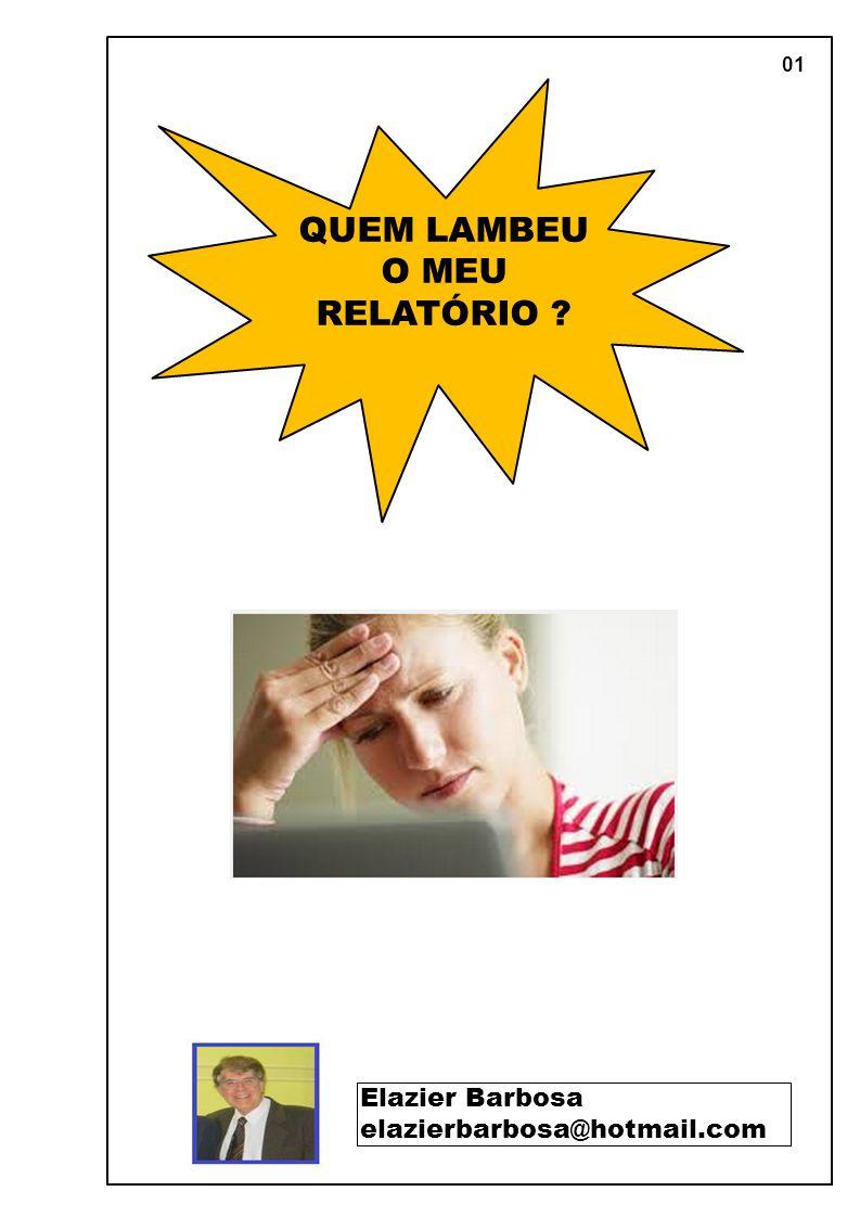 Página 01 QUEM LAMBEU O MEU RELATÓRIO Elazier Barbosa elazierbarbosa@hotmail.com