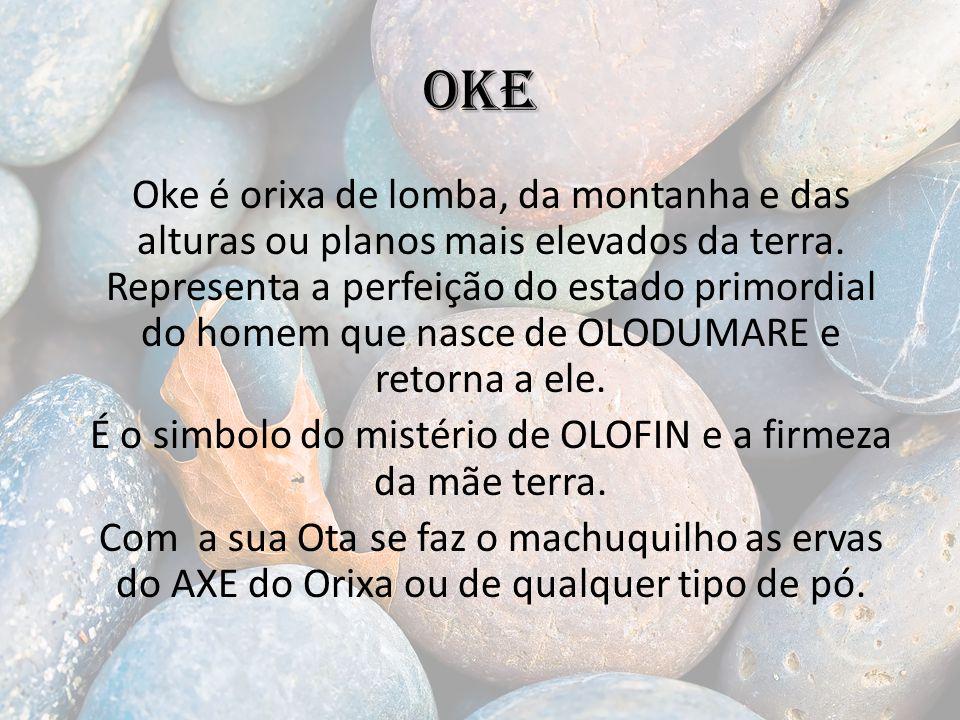 OKE Oke é orixa de lomba, da montanha e das alturas ou planos mais elevados da terra.