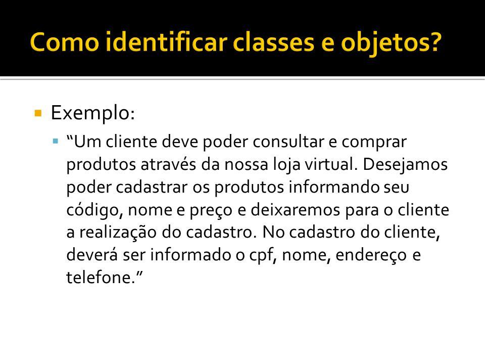 """ Exemplo:  """"Um cliente deve poder consultar e comprar produtos através da nossa loja virtual. Desejamos poder cadastrar os produtos informando seu c"""