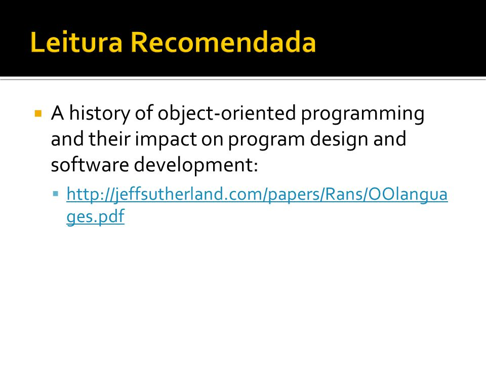  A history of object-oriented programming and their impact on program design and software development:  http://jeffsutherland.com/papers/Rans/OOlangua ges.pdf http://jeffsutherland.com/papers/Rans/OOlangua ges.pdf