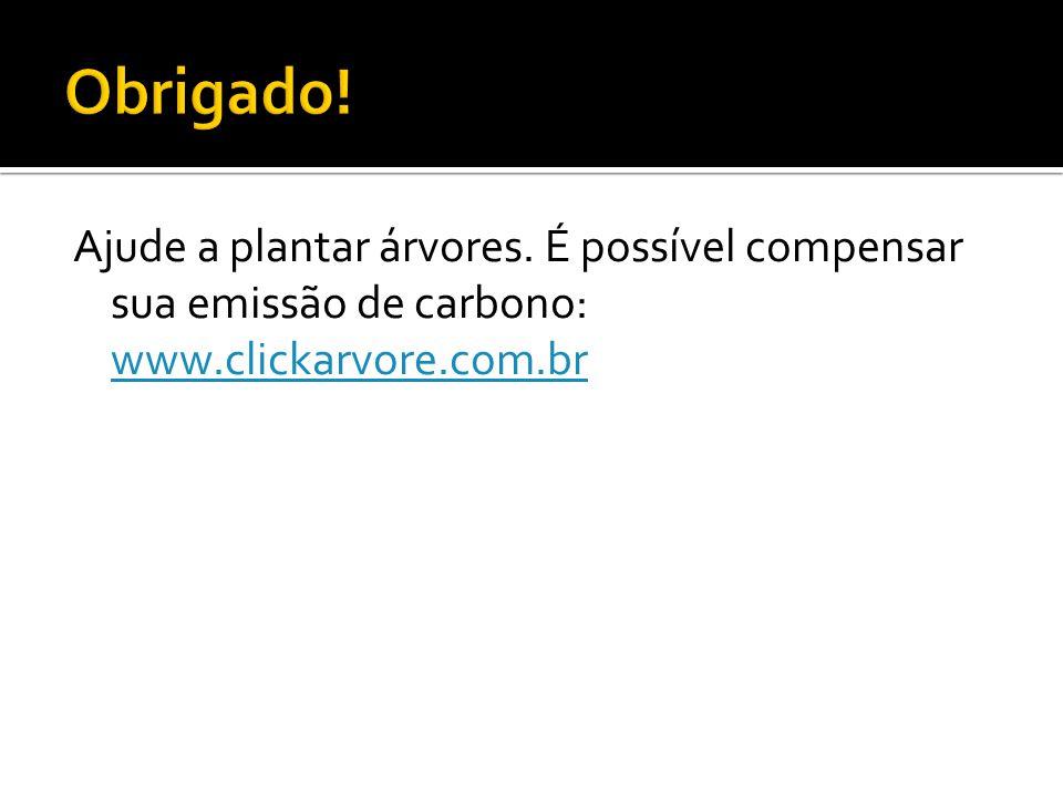 Ajude a plantar árvores. É possível compensar sua emissão de carbono: www.clickarvore.com.br www.clickarvore.com.br