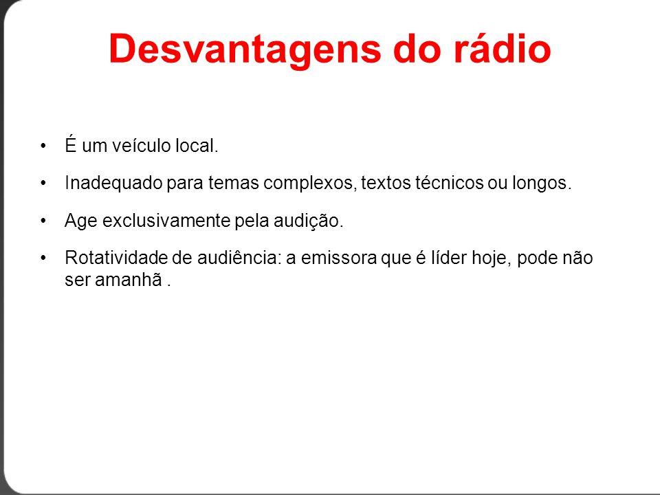 Desvantagens do rádio •É um veículo local.