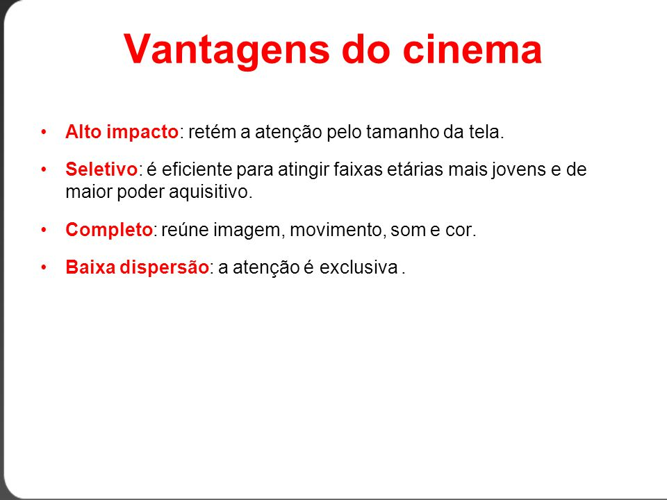 Vantagens do cinema •Alto impacto: retém a atenção pelo tamanho da tela.