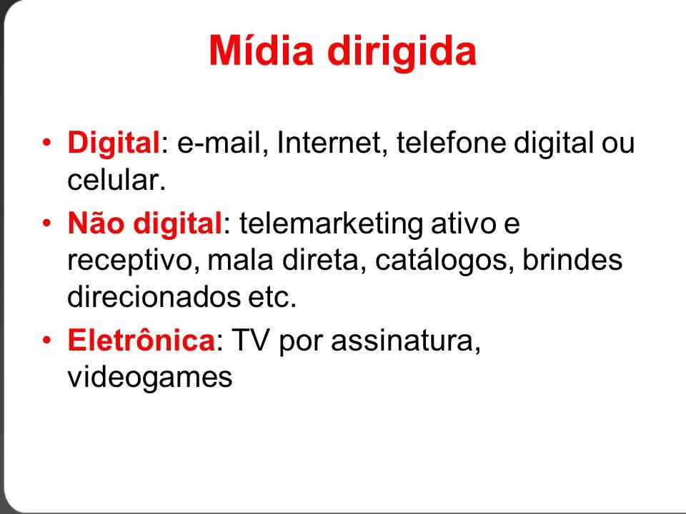Mídia dirigida •Digital: e-mail, Internet, telefone digital ou celular.