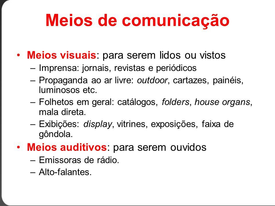 Meios de comunicação •Meios audiovisuais: para serem lidos, ouvidos e vistos –Televisão –Cinema –Multimídia –Internet •Meios funcionais: para desempenhar determinada função –Brindes –Amostras